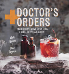 Doctor's Orders - Over 50 Inventive Cocktails to Cure, Revive and Enliven (ISBN: 9781784881375)