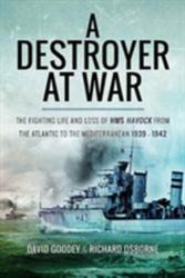 Destroyer at War - The Fighting Life and Loss of HMS Havock from the Atlantic to the Mediterranean 1939-42 (ISBN: 9781526709004)