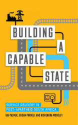 Building a Capable State - Service Delivery in Post-Apartheid South Africa (ISBN: 9781783609642)