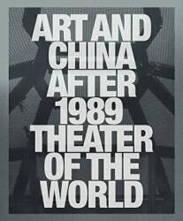 Art and China after 1989 - Theater of the World (ISBN: 9780892075287)