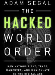 Hacked World Order - How Nations Fight, Trade, Maneuver, and Manipulate in the Digital Age (ISBN: 9781610398725)