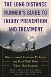 Long Distance Runner's Guide to Injury Prevention and Treatment - How to Avoid Common Problems and Deal with Them When They Happen (ISBN: 9781510717909)