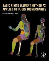 Basic Finite Element Method as Applied to Injury Biomechanics (ISBN: 9780128098318)