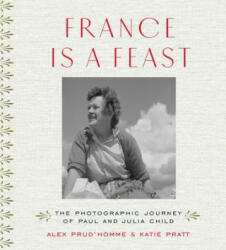 France is a Feast - The Photographic Journey of Paul and Julia Child (ISBN: 9780500519073)