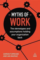 Myths of Work - Adrian Furnham (ISBN: 9780749481285)