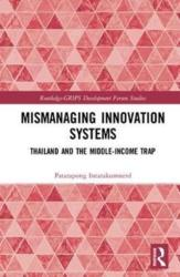 Mismanaging Asia's Economic Miracle - Thailand's Innovation Systems and the Middle Income Trap (ISBN: 9781138124820)
