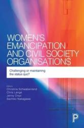 Women's emancipation and civil society organisations - Challenging or maintaining the status quo? (ISBN: 9781447324782)