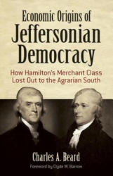 Economic Origins of Jeffersonian Democracy - How Hamilton's Merchant Class Lost Out to the Agrarian South (ISBN: 9780486819082)