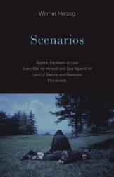 Scenarios - Aguirre, the Wrath of God; Every Man for Himself and God Against All; Land of Silence and Darkness; Fitzcarraldo (ISBN: 9781517903909)