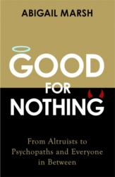 Good For Nothing - From Altruists to Psychopaths and Everyone in Between (ISBN: 9781472137791)