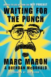 Waiting for the Punch - Words to Live by from the WTF Podcast (ISBN: 9781250088888)
