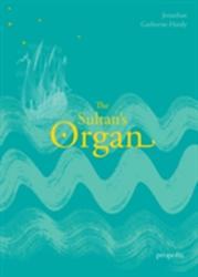 Sultan's Organ - Jonathan Gathorne-Hardy (ISBN: 9780992946043)