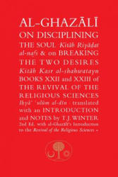 Al-Ghazali on Disciplining the Soul and on Breaking the Two Desires (ISBN: 9780946621422)