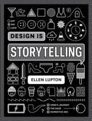Design is Storytelling - Ellen Lupton (ISBN: 9781942303190)