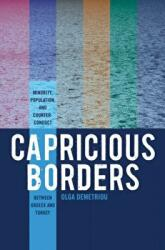 Capricious Borders - Minority, Population, and Counter-Conduct Between Greece and Turkey (ISBN: 9781785337543)
