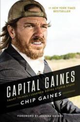 Capital Gaines - Smart Things I Learned Doing Stupid Stuff (ISBN: 9780785216308)