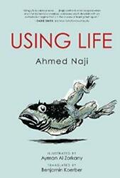 Using Life - Ahmed Naji, Ayman Al Zorkany, Benjamin Koerber (ISBN: 9781477314807)