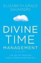 Divine Time Management - The Joy of Trusting God's Loving Plans for You (ISBN: 9781478974369)