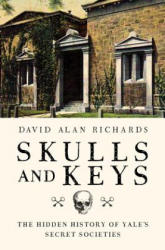 Skulls and Keys - The Hidden History of Yale`s Secret Societies (ISBN: 9781681775173)