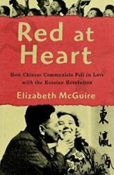 Red at Heart: How Chinese Communists Fell in Love with the Russian Revolution - How Chinese Communists Fell in Love with the Russian Revolution (ISBN: 9780190640552)
