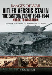 Hitler versus Stalin: The Eastern Front 1943 - 1944 - Nik Cornish (ISBN: 9781473861701)