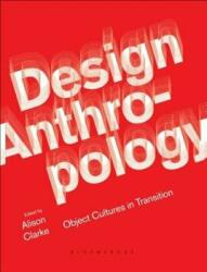 Design Anthropology - Object Cultures in Transition (ISBN: 9781474259033)