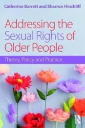 Addressing the Sexual Rights of Older People - Theory, Policy and Practice (ISBN: 9781138189188)