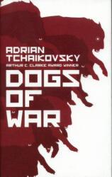 Dogs of War - Adrian Tchaikovsky (ISBN: 9781786693884)