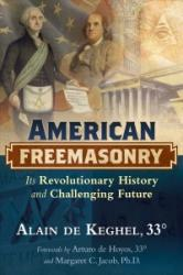 American Freemasonry - Alain De Keghel, Arturo De Hoyos, Margaret C. Jacob (ISBN: 9781620556054)