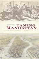 Taming Manhattan - Environmental Battles in the Antebellum City (ISBN: 9780674979758)