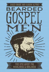 Bearded Gospel Men - Jared Brock, Aaron Alford (ISBN: 9780718099305)