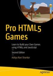 Pro HTML5 Games - Learn to Build your Own Games using HTML5 and JavaScript (ISBN: 9781484229095)