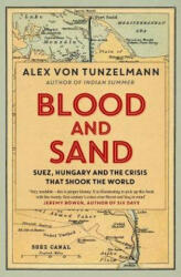 Blood and Sand - Suez, Hungary and the Crisis That Shook the World (ISBN: 9781847394606)