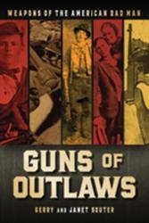 Guns of Outlaws - Weapons of the American Bad Man (ISBN: 9780785835479)
