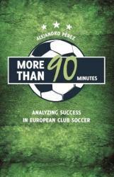 More Than 90 Minutes - Analyzing and Demystifying Success in European Club Champions' Soccer (ISBN: 9781782551225)