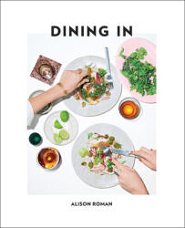 Dining in: Highly Cookable Recipes: A Cookbook - Alison Roman (ISBN: 9780451496997)
