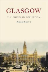Glasgow The Postcard Collection - Adam Smith (ISBN: 9781445667386)