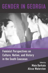 Gender in Georgia - Feminist Perspectives on Culture, Nation, and History in the South Caucasus (ISBN: 9781785336751)