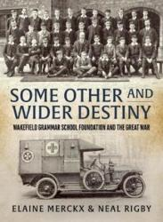 Some Other and Wider Destiny - Wakefield Grammar School Foundation and the Great War (ISBN: 9781912174010)