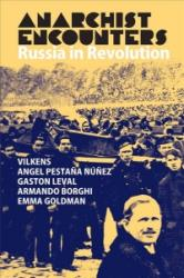 Anarchist Encounters: Russia in Revolution - Russia in Revolution (ISBN: 9780850367348)