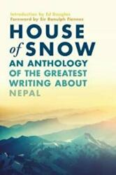 House of Snow - An Anthology of the Greatest Writing About Nepal (ISBN: 9781788541534)