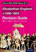 Oxford AQA GCSE History: Elizabethan England c1568-1603 Revision Guide (ISBN: 9780198422938)