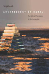 Archaeology of Babel - The Colonial Foundation of the Humanities (ISBN: 9781503604025)