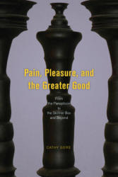 Pain, Pleasure, and the Greater Good - From the Panopticon to the Skinner Box and Beyond (ISBN: 9780226501857)