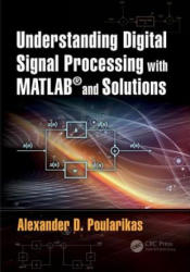 Understanding Digital Signal Processing with MATLAB (R) and Solutions - Alexander D. Poularikas (ISBN: 9781138081437)