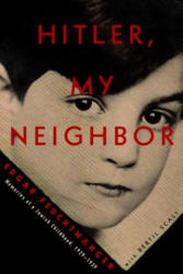 Hitler, My Neighbor - Memories of a Jewish Childhood (ISBN: 9781590518649)