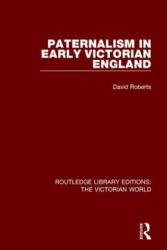 Paternalism in Early Victorian England (ISBN: 9781138194731)