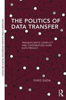 Politics of Data Transfer - Transatlantic Conflict and Cooperation over Data Privacy (ISBN: 9781138696280)
