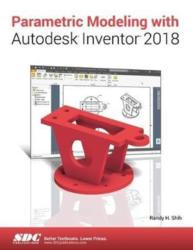 Parametric Modeling with Autodesk Inventor 2018 (ISBN: 9781630571016)