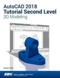 AutoCAD 2018 Tutorial Second Level 3D Modeling (ISBN: 9781630571306)